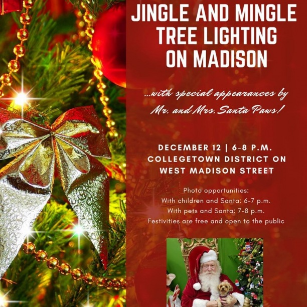 Join us Thursday, December 12th, #OnMadison as we celebrate CollegeTown's Fourth Annual Jingle and Mingle Tree Lighting! We will be lighting the night with a decorated 20 foot tree, which is sure to be brighter than ever. The event will take place right outside of T-Alley in between 51 on Madison and Tin Lizzy's.  Hosting the festivities will be none other than Mr. and Mrs. Santa Paws, who will be available to meet and take pictures with children and families from 6-7 p.m. and with fur babies from 7-8 p.m. -- Just in time for the holidays!  This event kicks off at 6 p.m. and is FREE and open to the public. See you there!
