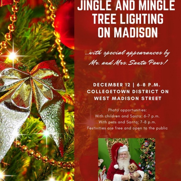 Join us Thursday, December 12th #OnMadison as we celebrate CollegeTown's Fourth Annual Jingle and Mingle Tree Lighting! We will be lighting the night with a decorated 20 foot tree, which is sure to be brighter than ever. The event will take place right outside of T-Alley in between 51 on Madison and Tin Lizzy's.  Hosting the festivities will be none other than Mr. and Mrs. Santa Paws, who will be available to meet and take pictures with children and families from 6-7 p.m. and with fur babies from 7-8 p.m. -- Just in time for the holidays!  This event kicks off at 6 p.m. and is FREE and open to the public. See you there!